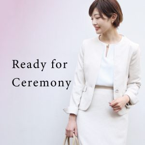Ready for ceremony ハレの日スタイル特集