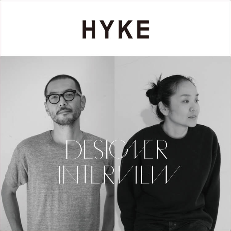 Designers interview第二弾-HYKE(ハイク)-