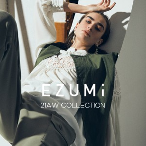 EZUMi -2021AW COLLECTION- 1st Delivery